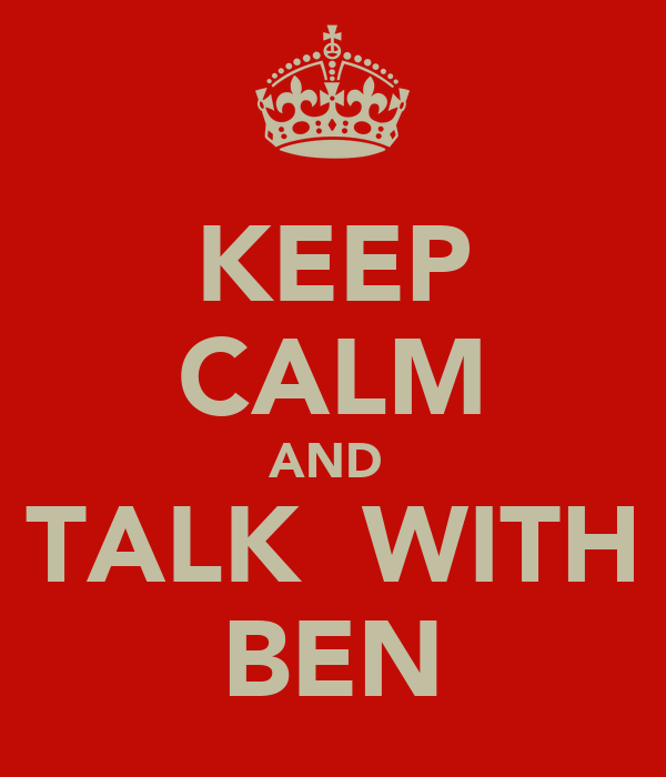 KEEP CALM AND  TALK  WITH BEN