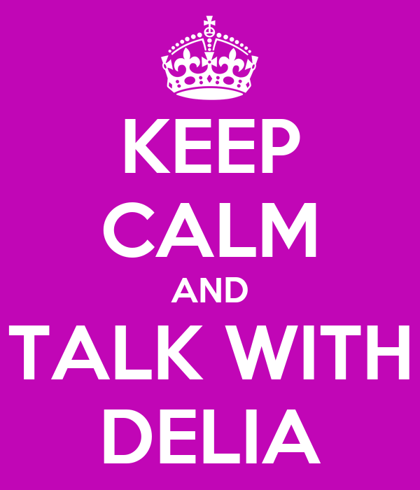 KEEP CALM AND TALK WITH DELIA
