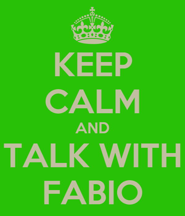 KEEP CALM AND TALK WITH FABIO
