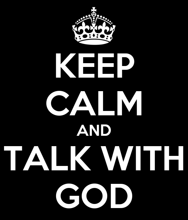 KEEP CALM AND TALK WITH GOD