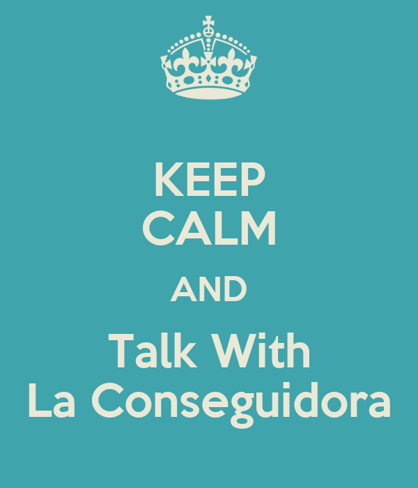 KEEP CALM AND Talk With La Conseguidora