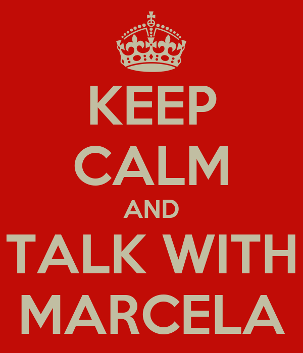 KEEP CALM AND TALK WITH MARCELA