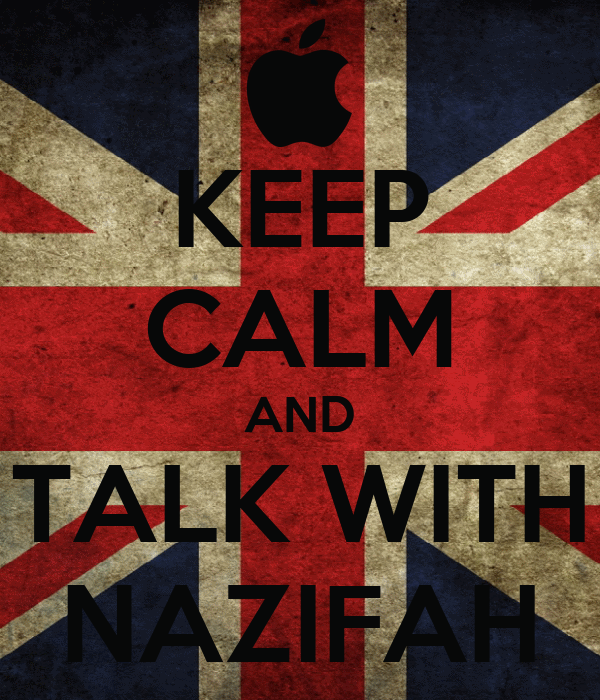KEEP CALM AND TALK WITH NAZIFAH
