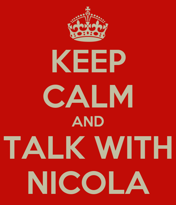 KEEP CALM AND TALK WITH NICOLA