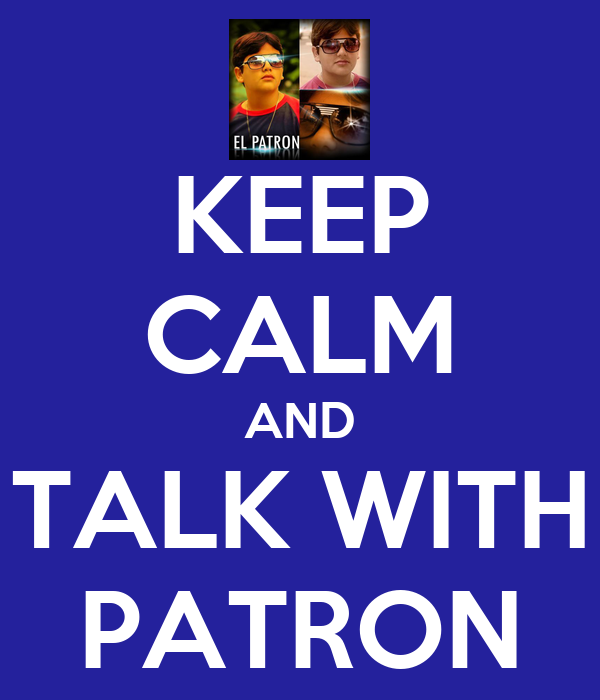 KEEP CALM AND TALK WITH PATRON