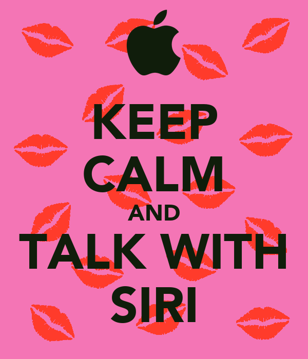 KEEP CALM AND TALK WITH SIRI