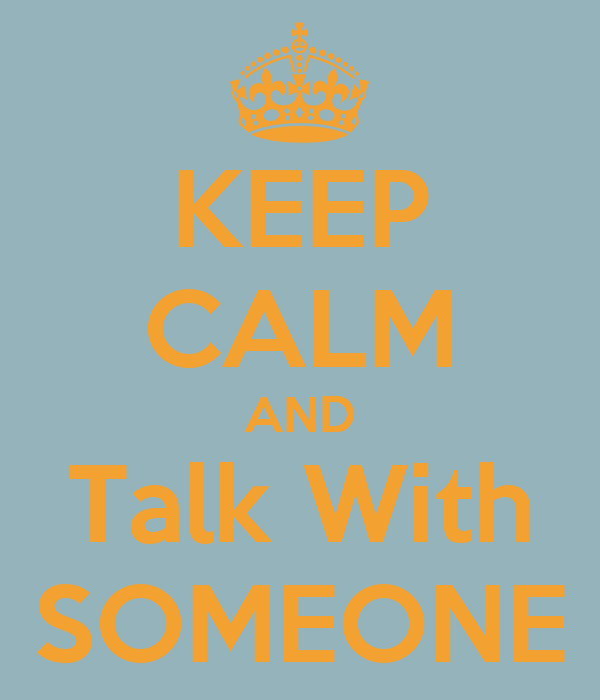 KEEP CALM AND Talk With SOMEONE
