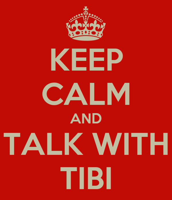 KEEP CALM AND TALK WITH TIBI
