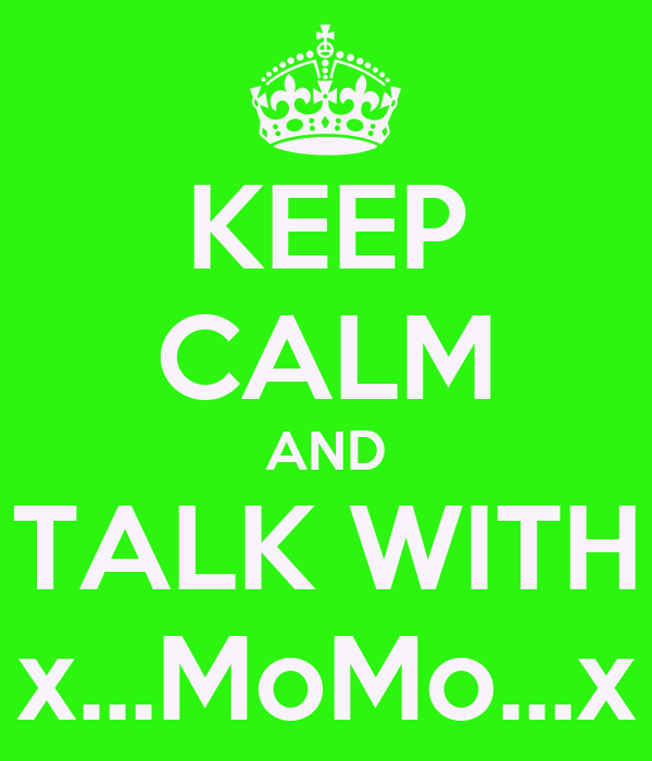 KEEP CALM AND TALK WITH x...MoMo...x