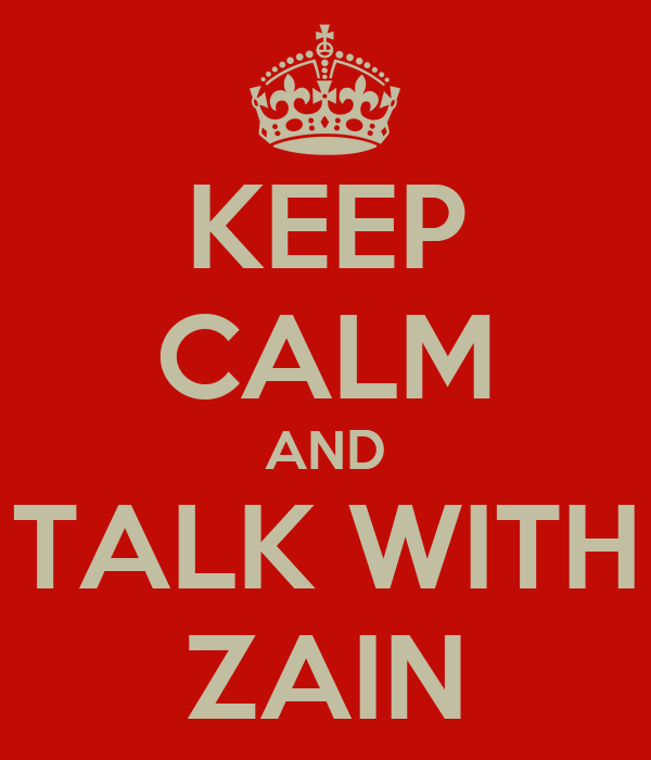 KEEP CALM AND TALK WITH ZAIN