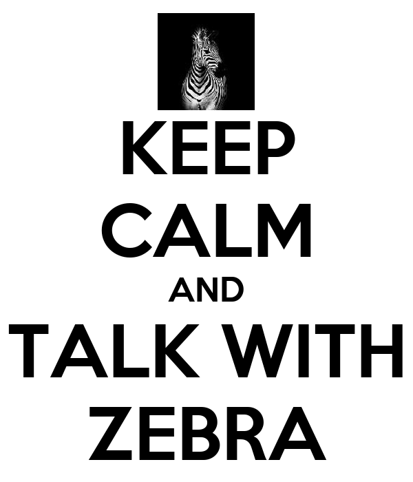 KEEP CALM AND TALK WITH ZEBRA