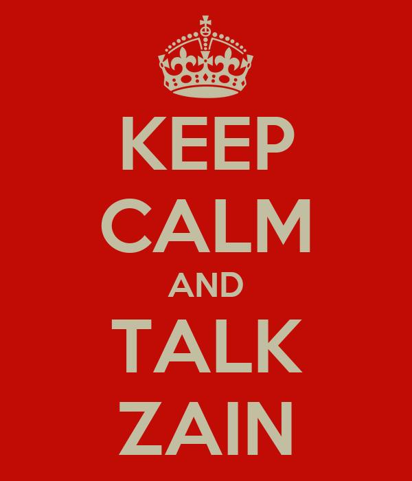 KEEP CALM AND TALK ZAIN