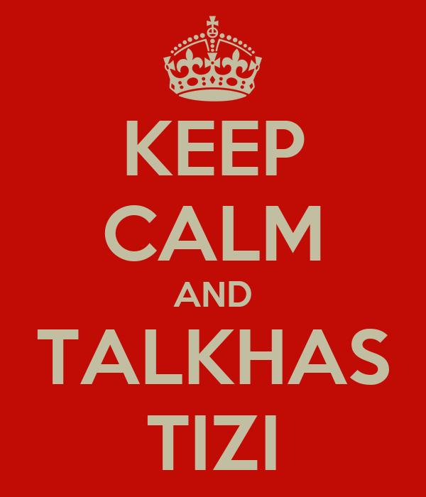 KEEP CALM AND TALKHAS TIZI