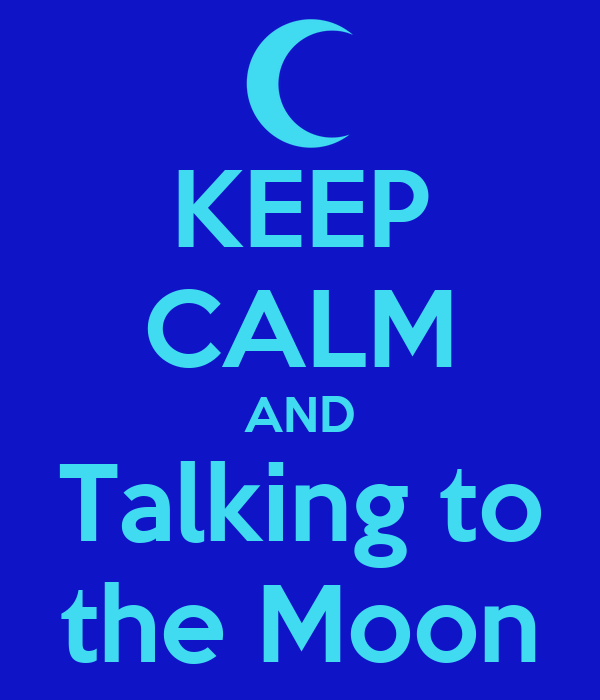 KEEP CALM AND Talking to the Moon