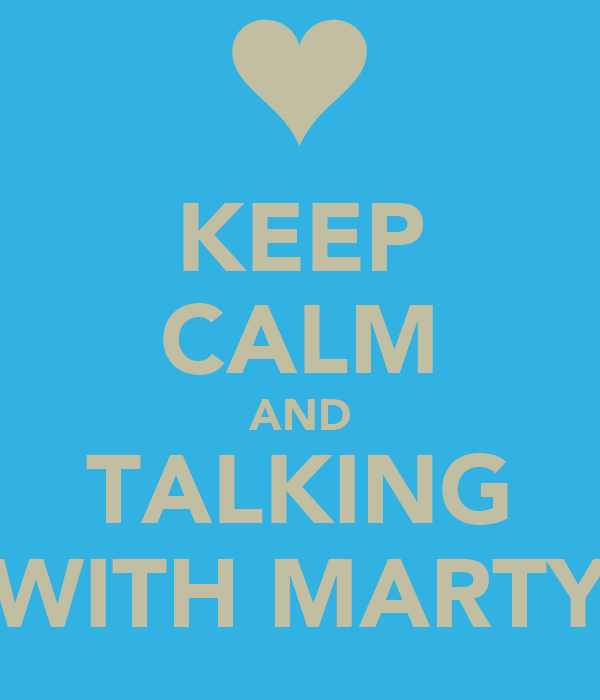KEEP CALM AND TALKING WITH MARTY