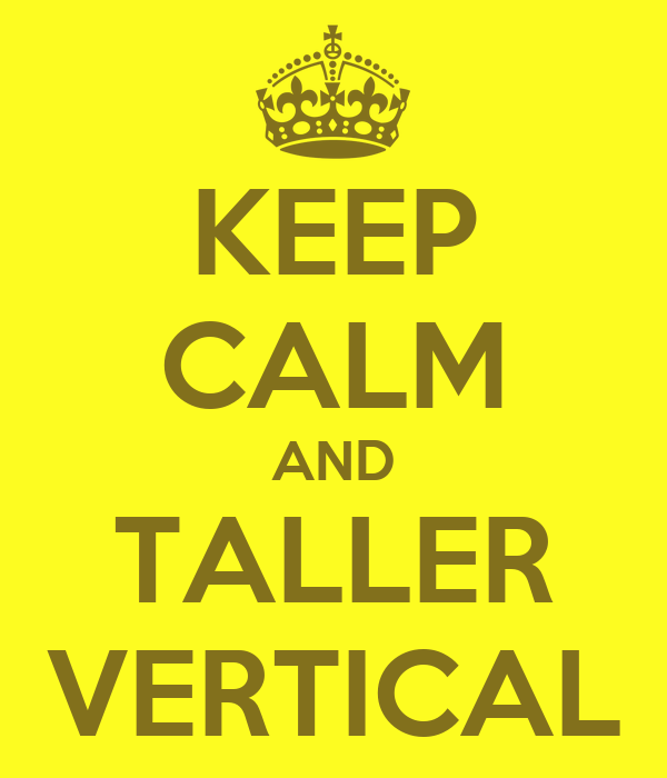 KEEP CALM AND TALLER VERTICAL