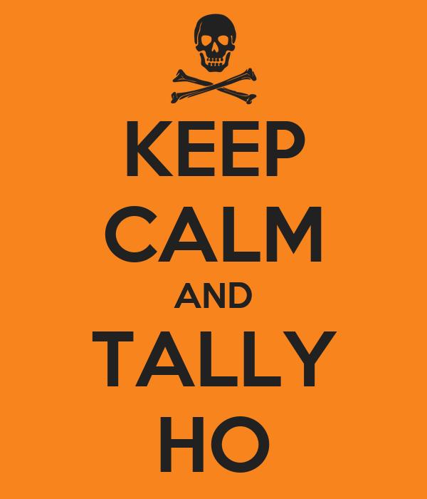 KEEP CALM AND TALLY HO