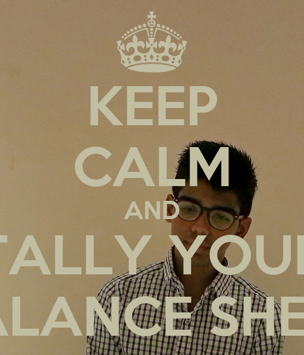 KEEP CALM AND TALLY YOUR BALANCE SHEET