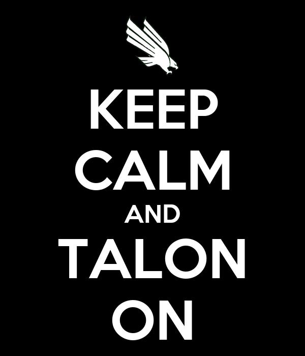 KEEP CALM AND TALON ON