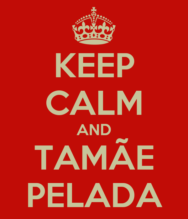 KEEP CALM AND TAMÃE PELADA