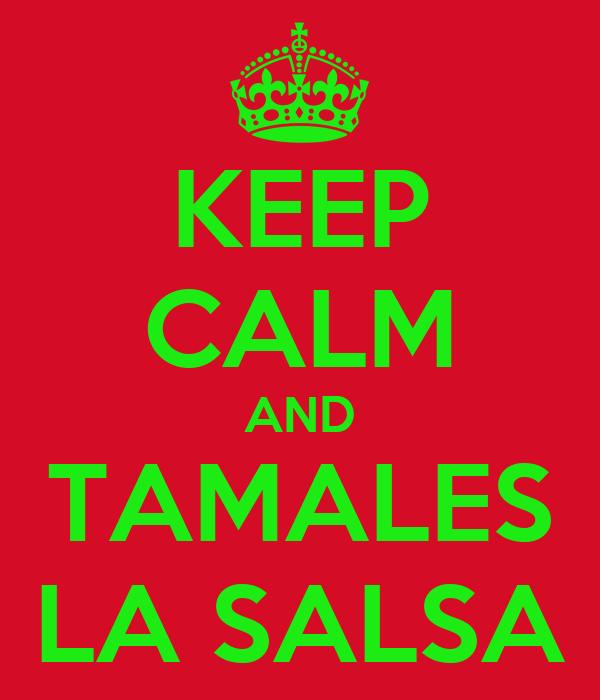 KEEP CALM AND TAMALES LA SALSA