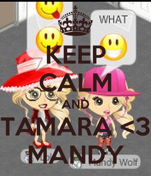 KEEP CALM AND TAMARA <3 MANDY