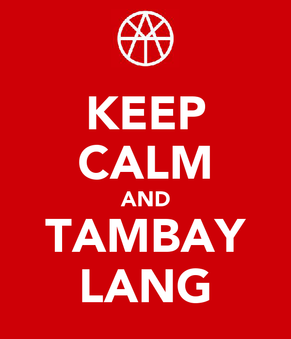 KEEP CALM AND TAMBAY LANG