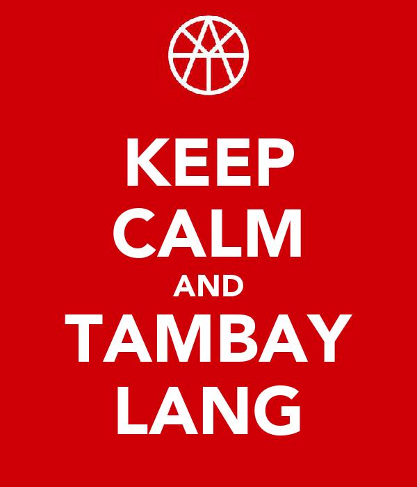 KEEP CALM AND TAMBAY LANG