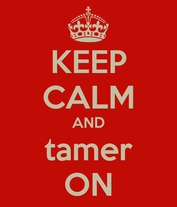 KEEP CALM AND tamer ON