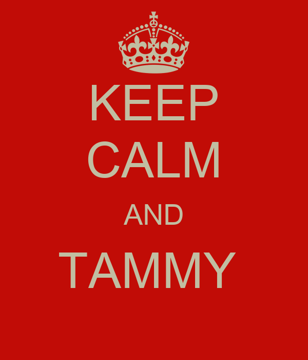 KEEP CALM AND TAMMY