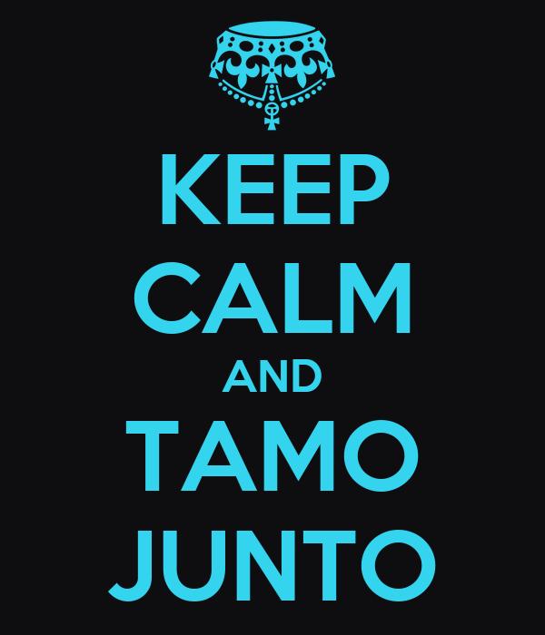 KEEP CALM AND TAMO JUNTO