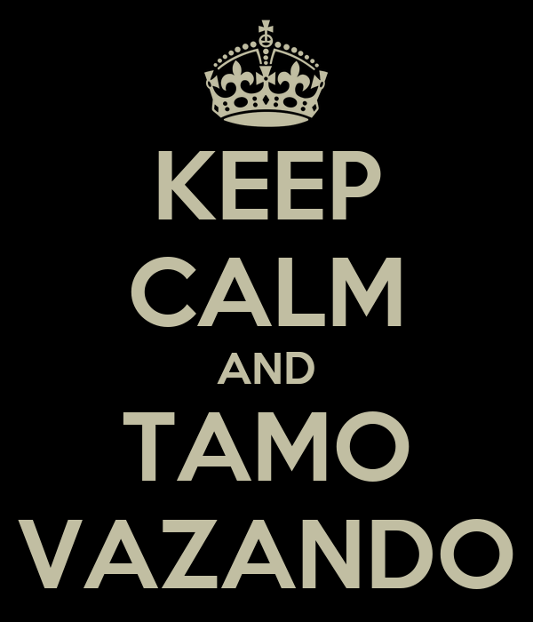 KEEP CALM AND TAMO VAZANDO