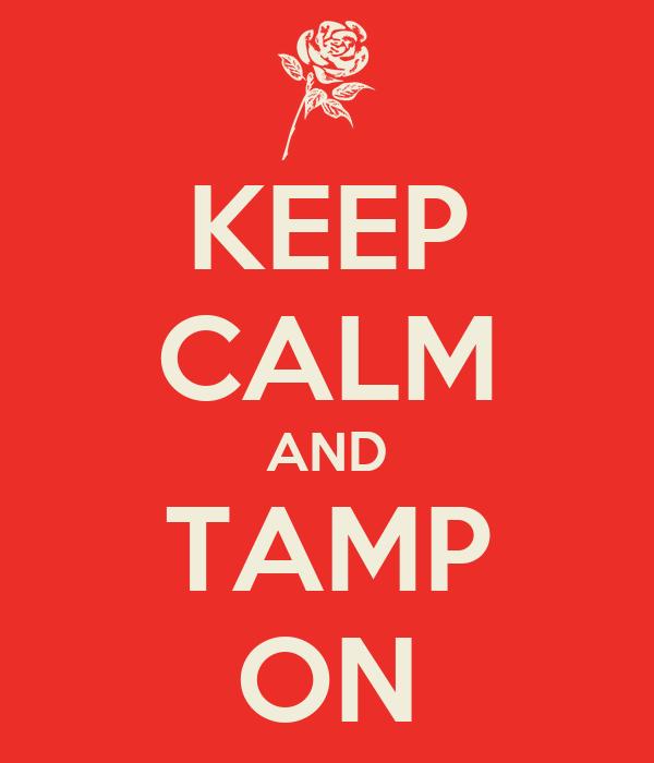 KEEP CALM AND TAMP ON
