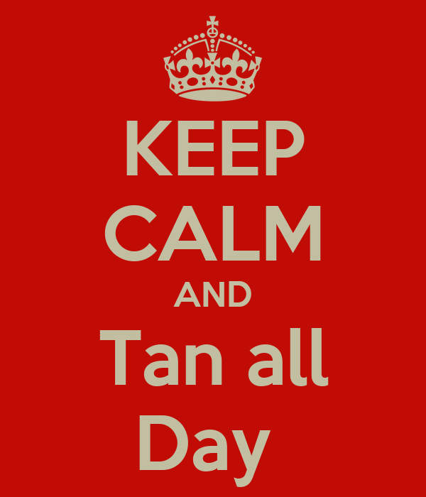 KEEP CALM AND Tan all Day