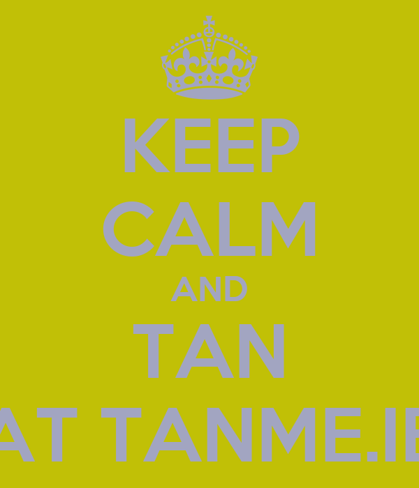 KEEP CALM AND TAN AT TANME.IE