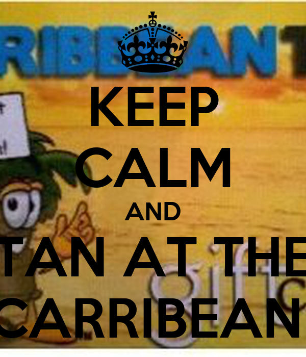 KEEP CALM AND TAN AT THE CARRIBEAN