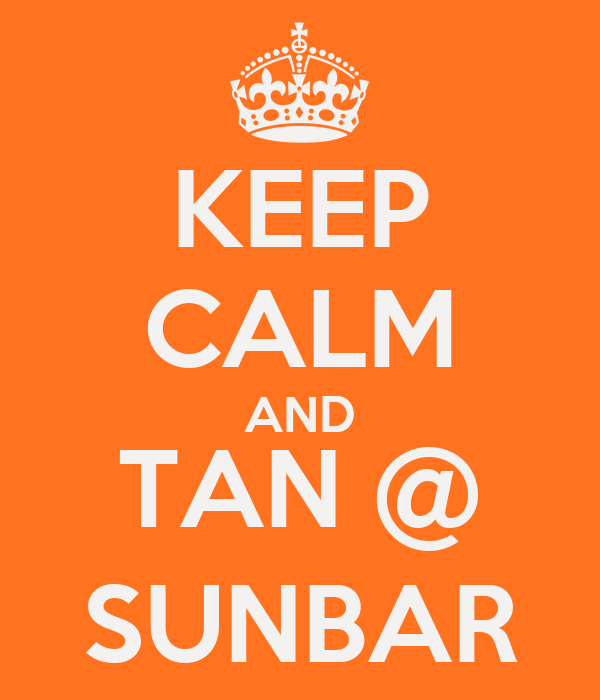 KEEP CALM AND TAN @ SUNBAR