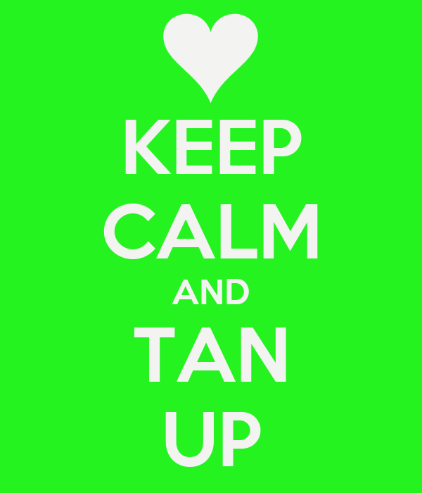 KEEP CALM AND TAN UP
