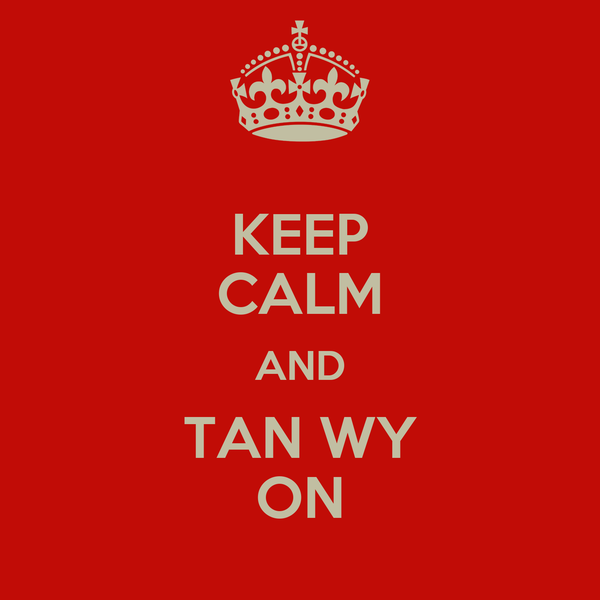 KEEP CALM AND TAN WY ON