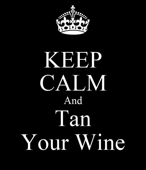 KEEP CALM And Tan Your Wine