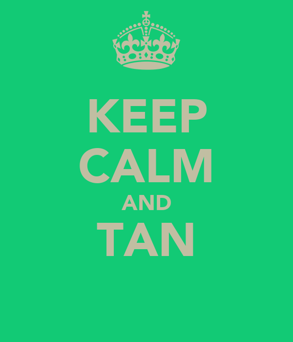 KEEP CALM AND TAN