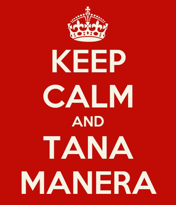 KEEP CALM AND TANA MANERA