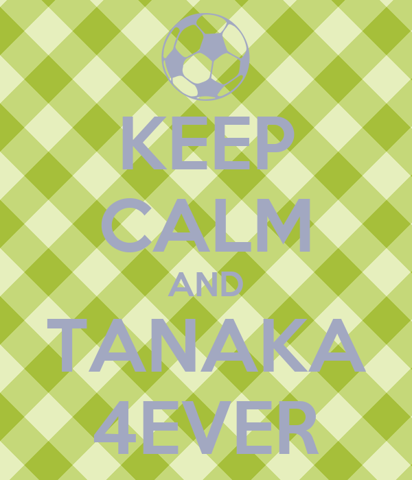 KEEP CALM AND TANAKA 4EVER