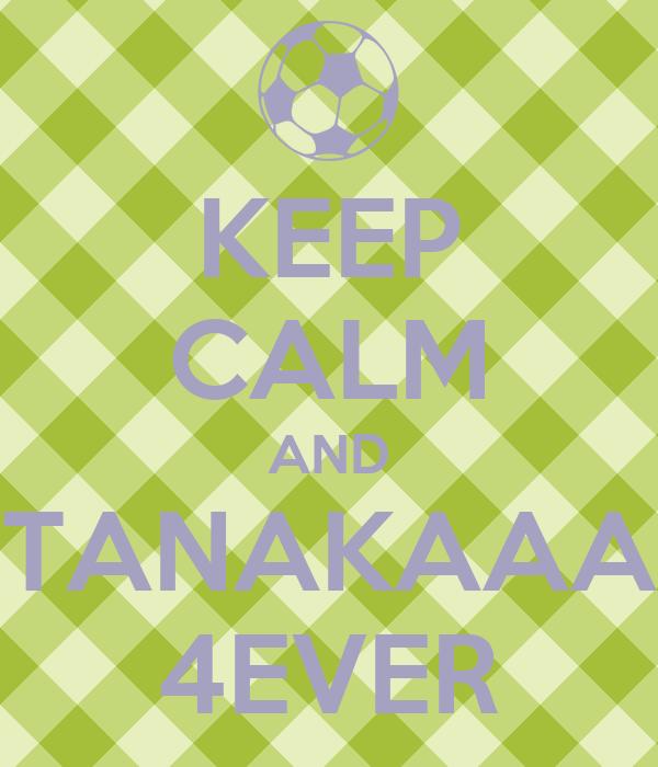 KEEP CALM AND TANAKAAA 4EVER