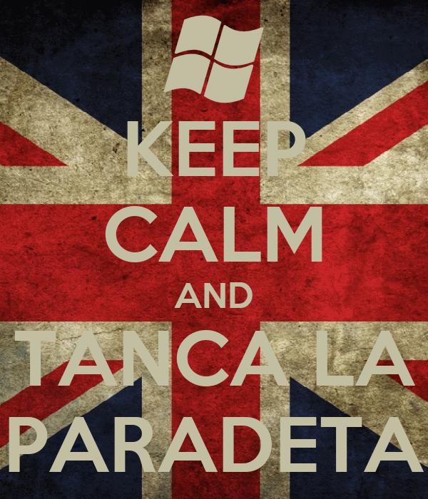 KEEP CALM AND TANCA LA PARADETA