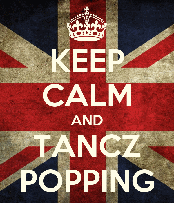 KEEP CALM AND TANCZ POPPING