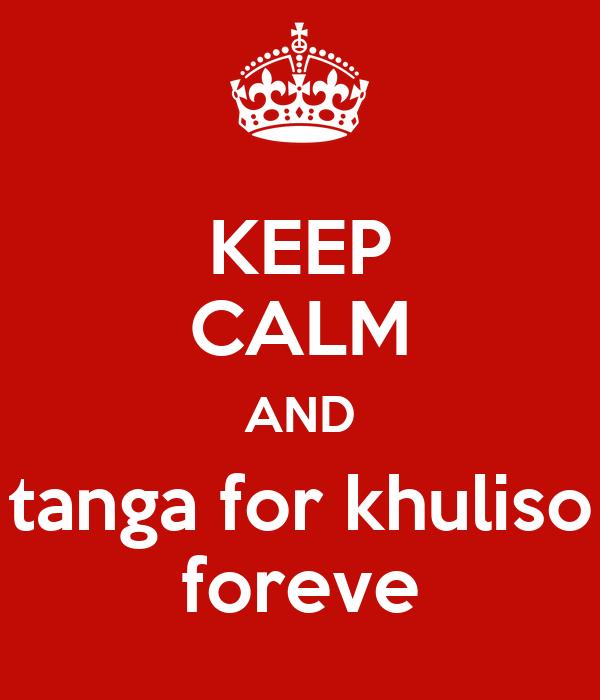 KEEP CALM AND tanga for khuliso foreve