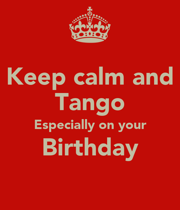Keep calm and Tango Especially on your Birthday