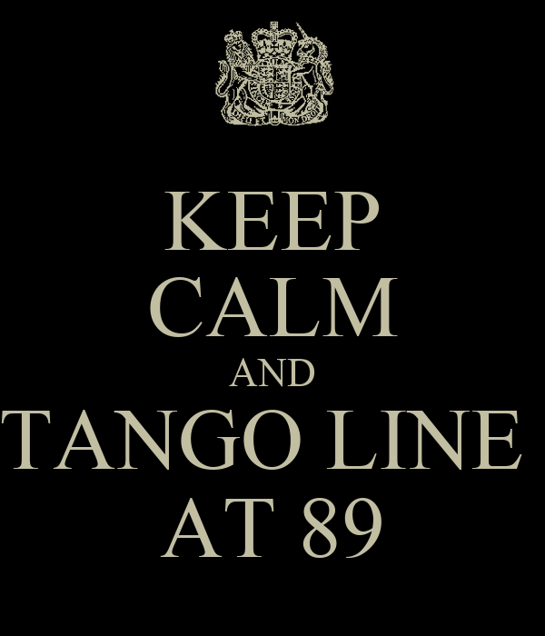 KEEP CALM AND TANGO LINE  AT 89