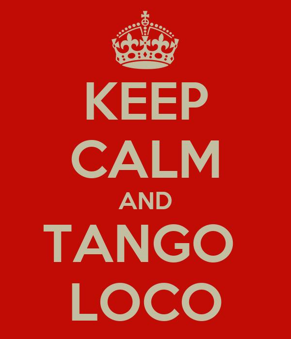 KEEP CALM AND TANGO  LOCO